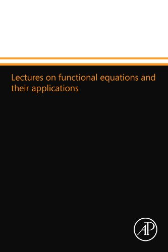 9780124109537: Lectures on functional equations and their applications