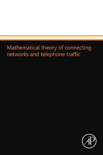 9780124109759: Mathematical theory of connecting networks and telephone traffic