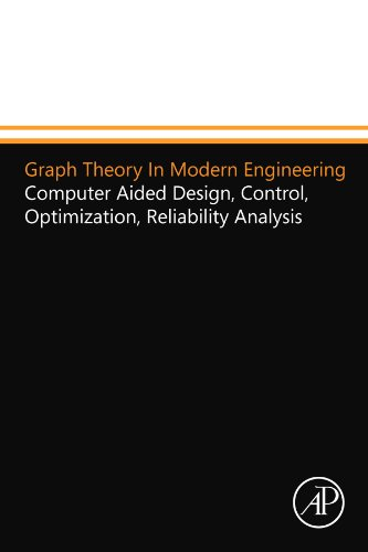9780124110120: Graph Theory In Modern Engineering: Computer Aided Design, Control, Optimization, Reliability Analysis