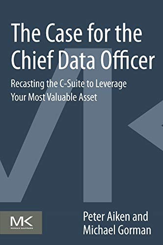 9780124114630: The Case for the Chief Data Officer: Recasting the C-Suite to Leverage Your Most Valuable Asset
