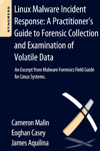 9780124114890: Linux Malware Incident Response: A Practitioner''s Guide to Forensic Collection and Examination of Volatile Data: An Excerpt from Malware Forensic Field Guide for Linux Systems
