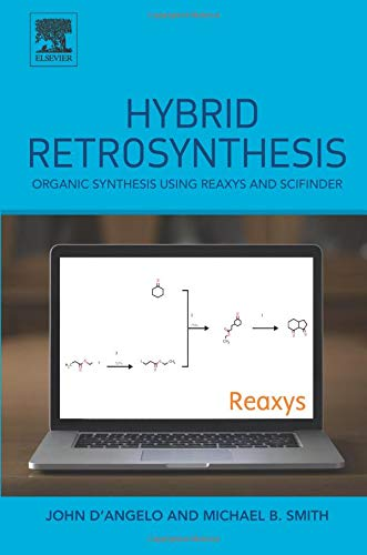 9780124114982: Hybrid Retrosynthesis: Organic Synthesis Using Reaxys and Scifinder