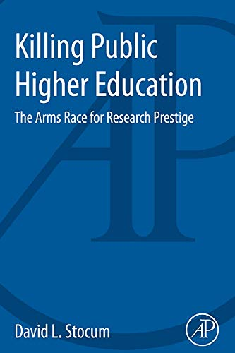 9780124115101: Killing Public Higher Education: The Arms Race for Research Prestige