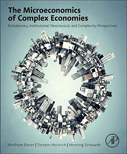 9780124115859: The Microeconomics of Complex Economies: Evolutionary, Institutional, Neoclassical, and Complexity Perspectives