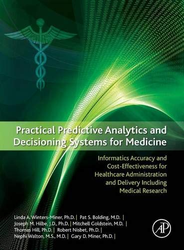 9780124116436: Practical Predictive Analytics and Decisioning Systems for Medicine: Informatics Accuracy and Cost-Effectiveness for Healthcare Administration and Delivery Including Medical Research