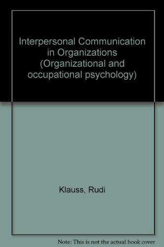 Interpersonal Communication in Organizations (Organizational and occupational psychology) (0124116507) by Rudi Klauss; Bernard M. Bass