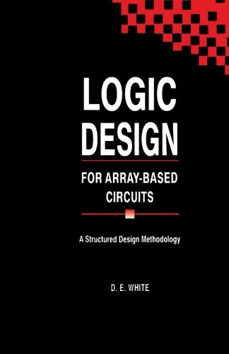 9780124120198: Logic Design for Array-Based Circuits: A Structured Design Methodology