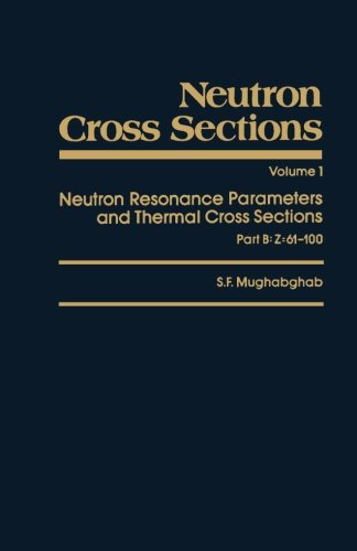 9780124120556: Neutron Cross Sections Vol.1: Neutron Resonance Parameters and Thermal Cross Sections, Part B: Z=61-100