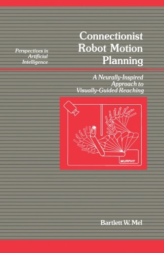 9780124122130: Connectionist Robot Motion Planning: A Neurally-Inspired Approach to Visually-Guided Reaching