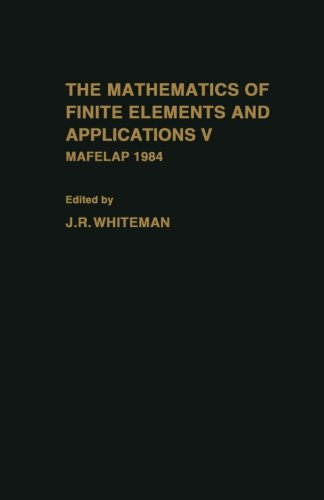 9780124124561: The Mathematics of Finite Elements and Applications: Mafelap 1984