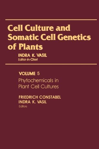 9780124124929: Cell Culture and Somatic Cell Genetics of Plants, Volume 5: Phytochemicals in Plant Cell Cultures
