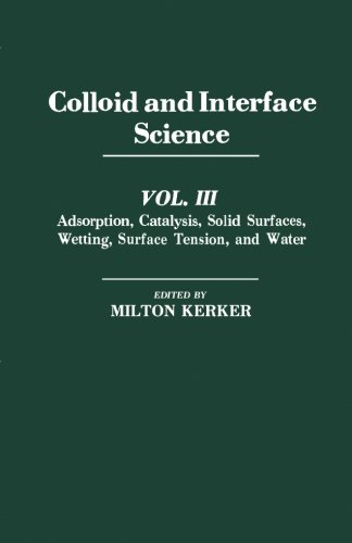 9780124142558: Colloid and Interface Science, Volume III: Adsorption, Catalysis, Solid Surfaces, Wetting, Surface Tension, and Water