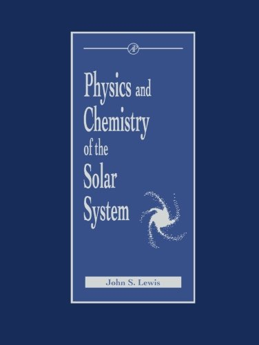 9780124142688: Physics and Chemistry of the Solar System