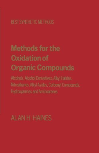 9780124145252: Methods for the Oxidation of Organic Compounds: Alcohols, Alcohol Derivatives, Alky Halides, Nitroalkanes, Alkyl Azides, Carbonyl Compounds, Hydroxyarenes and Aminoarenes