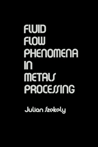 Fluid Flow Phenomena in Metals Processing: Julian Szekely
