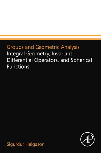 9780124157309: Groups and Geometric Analysis: Integral Geometry, Invariant Differential Operators, and Spherical Functions