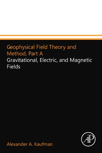 9780124157446: Geophysical Field Theory and Method, Part A: Gravitational, Electric, and Magnetic Fields