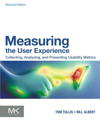 Measuring the User Experience, Second Edition: Collecting,: Thomas Tullis