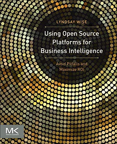 9780124158115: Using Open Source Platforms for Business Intelligence: Avoid Pitfalls and Maximize ROI (The Morgan Kaufmann Series on Business Intelligence)
