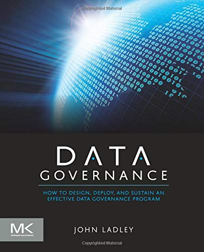 9780124158290: Data Governance: How to Design, Deploy and Sustain an Effective Data Governance Program (The Morgan Kaufmann Series on Business Intelligence)