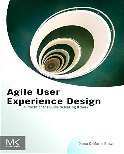 9780124159532: Agile User Experience Design: A Practitioner?s Guide to Making It Work