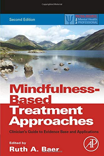 9780124160316: Mindfulness-Based Treatment Approaches, Second Edition: Clinician's Guide to Evidence Base and Applications (Practical Resources for the Mental Health Professional)