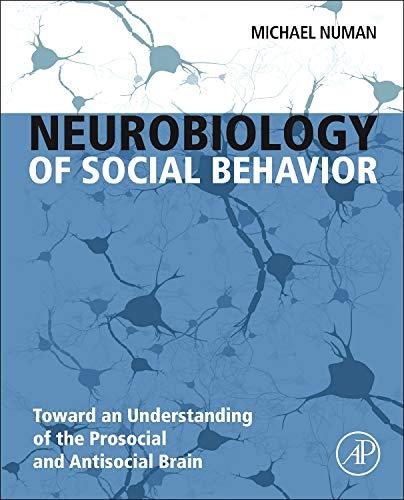 9780124160408: Neurobiology of Social Behavior: Toward an Understanding of the Prosocial and Antisocial Brain