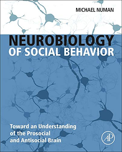 9780124160408: Neurobiology of Social Behavior: Toward an Understanding of the Prosocial and Antisocial Brain