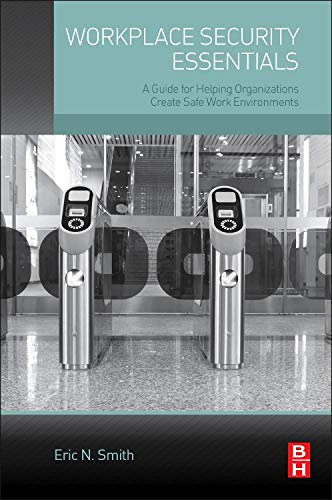 9780124165571: Workplace Security Essentials: A Guide for Helping Organizations Create Safe Work Environments