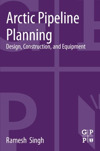 9780124165847: Arctic Pipeline Planning: Design, Construction, and Equipment