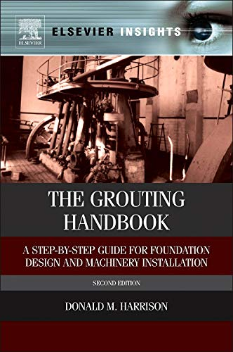 9780124165854: The Grouting Handbook, Second Edition: A Step-by-Step Guide for Foundation Design and Machinery Installation (Elsevier Insights)
