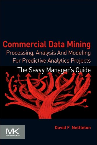 9780124166028: Commercial Data Mining: Processing, Analysis and Modeling for Predictive Analytics Projects (The Savvy Manager's Guides)