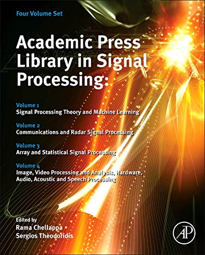 9780124166165: Academic Press Library in Signal Processing: Signal Processing Theory and Machine Learning, Communications and Radar Signal Processing, Array and ... Audio, Acoustic and Speech Processing