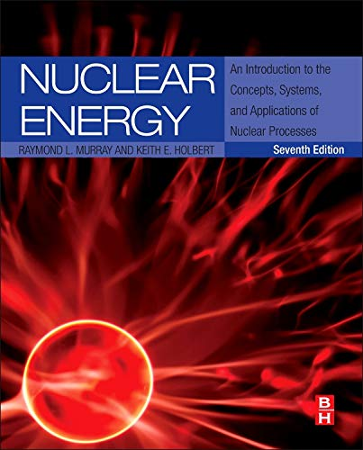 9780124166547: Nuclear Energy, Seventh Edition: An Introduction to the Concepts, Systems, and Applications of Nuclear Processes
