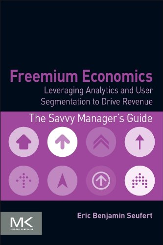 9780124166905: Freemium Economics: Leveraging Analytics and User Segmentation to Drive Revenue (The Savvy Manager's Guides)