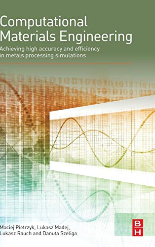 9780124167070: Computational Materials Engineering: Achieving High Accuracy and Efficiency in Metals Processing Simulations