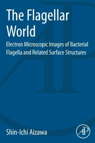 9780124172340: The Flagellar World: Electron Microscopic Images of Bacterial Flagella and Related Surface Structures