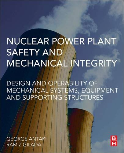 9780124172487: Nuclear Power Plant Safety and Mechanical Integrity: Design and Operability of Mechanical Systems, Equipment and Supporting Structures