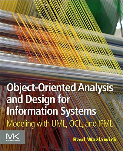 9780124186736: Object-Oriented Analysis and Design for Information Systems: Modeling with UML, OCL, and IFML