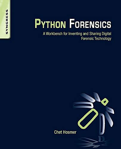 9780124186767: Python Forensics: A Workbench for Inventing and Sharing Digital Forensic Technology