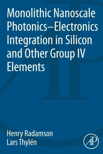 9780124199750: Monolithic Nanoscale Photonics-Electronics Integration in Silicon and Other Group IV Elements
