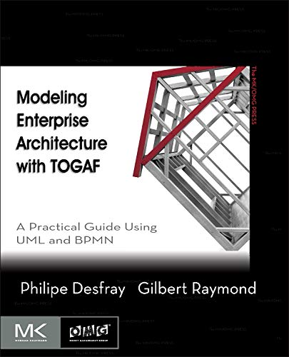 9780124199842: Modeling Enterprise Architecture With TOGAF: A Practical Guide Using UML and BPMN