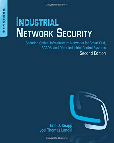 9780124201149: Industrial Network Security: Securing Critical Infrastructure Networks for Smart Grid, SCADA, and Other Industrial Control Systems