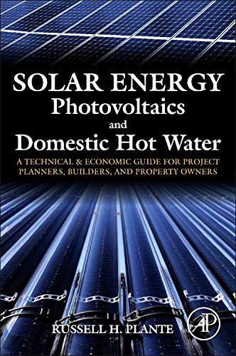 9780124201552: Solar Energy, Photovoltaics, and Domestic Hot Water: A Technical and Economic Guide for Project Planners, Builders, and Property Owners