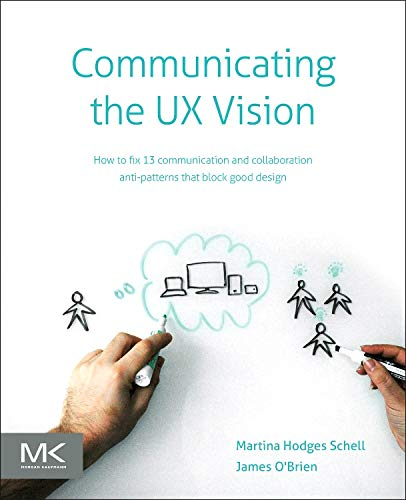 9780124201972: Communicating the UX Vision: 13 Anti-Patterns That Block Good Ideas