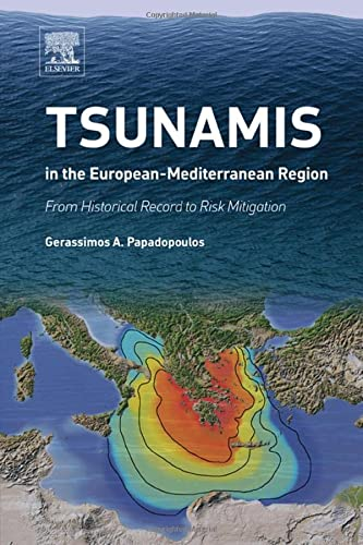 9780124202245: Tsunamis in the European-Mediterranean Region: From Historical Record to Risk Mitigation