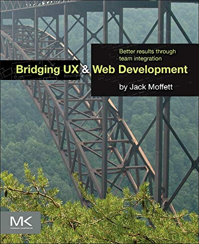 9780124202450: Bridging UX and Web Development: Better Results through Team Integration
