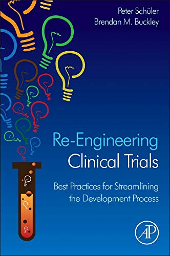 9780124202467: Re-Engineering Clinical Trials: Best Practices for Streamlining the Development Process