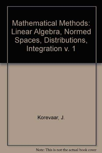 Mathematical Methods, Volume 1: Linear Algebra / Normed Spaces / Distributions / Integration: ...