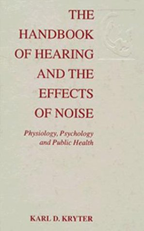 9780124274556: The Handbook of Hearing and the Effects of Noise: Physiology, Psychology, and Public Health